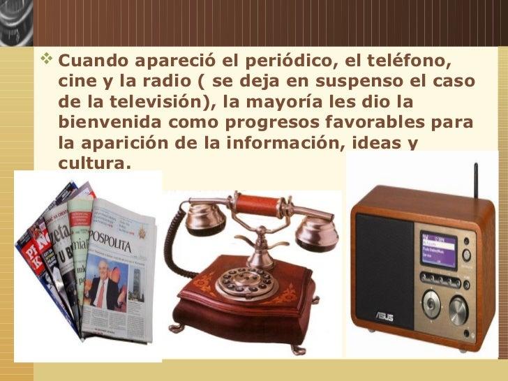  Cuando apareció el periódico, el teléfono,                         cine y la radio ( se deja en suspenso el caso        ...