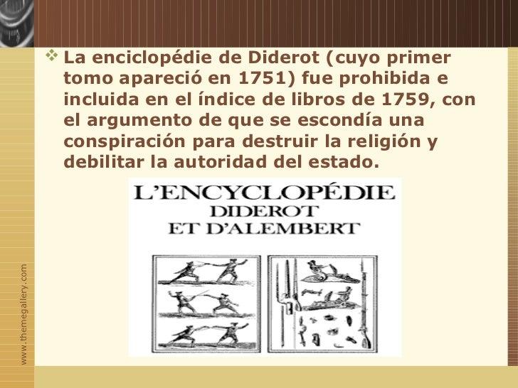 La enciclopédie de Diderot (cuyo primer                         tomo apareció en 1751) fue prohibida e                  ...