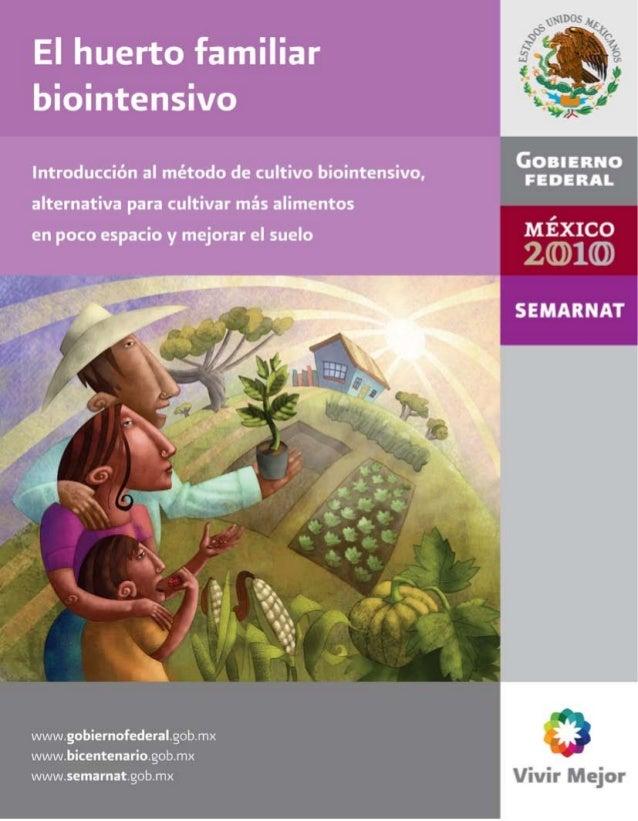 El huerto familiar biointensivo Introducción al método de cultivo biointensivo, alternativa para cultivar más alimentos en...