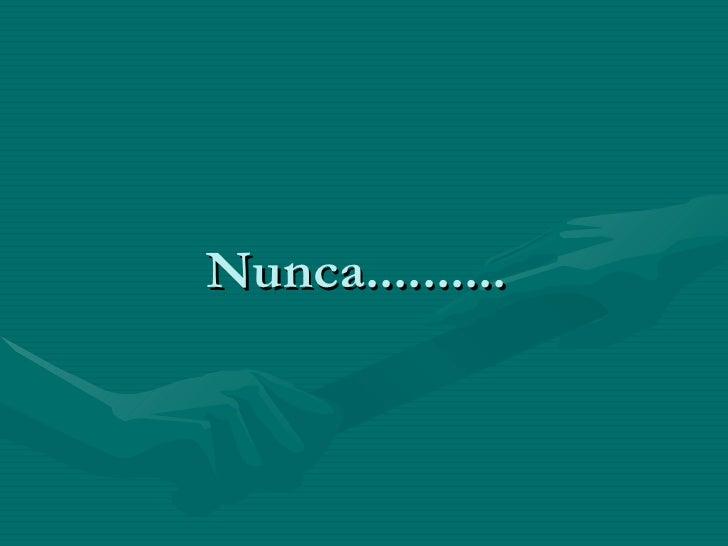 Nunca..........