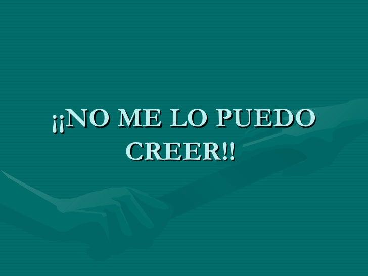 ¡¡NO ME LO PUEDO CREER!!
