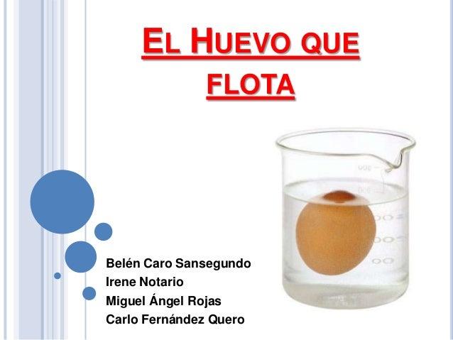 EL HUEVO QUE FLOTA  Belén Caro Sansegundo Irene Notario Miguel Ángel Rojas Carlo Fernández Quero
