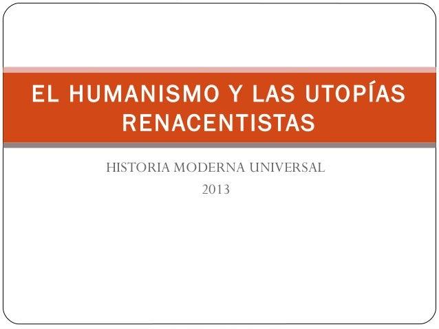 EL HUMANISMO Y LAS UTOPÍAS RENACENTISTAS HISTORIA MODERNA UNIVERSAL 2013