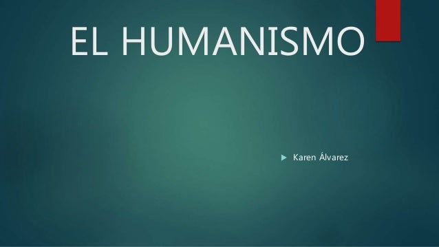 EL HUMANISMO  Karen Álvarez
