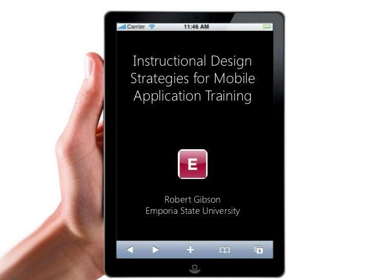 Instructional DesignStrategies for MobileApplication Training     Robert Gibson  Emporia State University