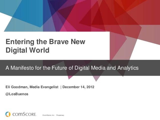 Entering the Brave NewDigital WorldA Manifesto for the Future of Digital Media and AnalyticsEli Goodman, Media Evangelist ...