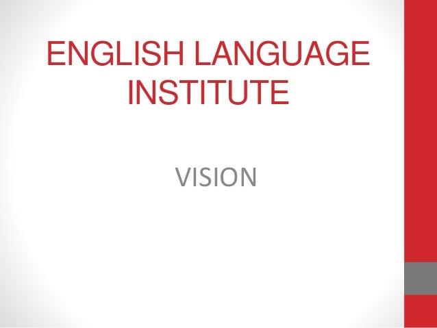 ENGLISH LANGUAGE INSTITUTE VISION