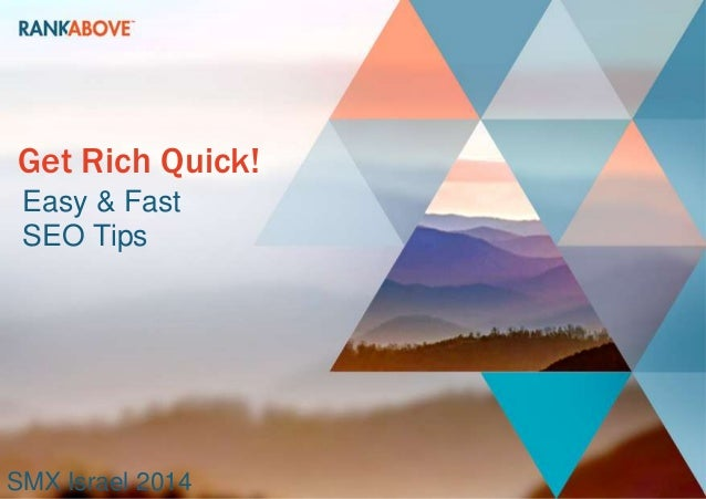 Get Rich Quick! Easy & Fast SEO Tips  SMX Israel 2014