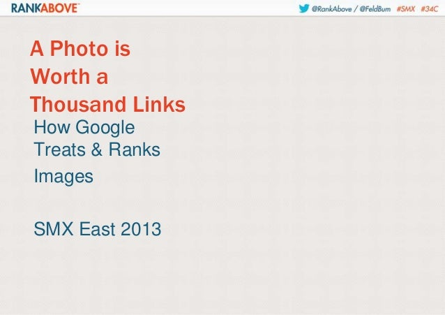 A Photo is Worth a Thousand Links How Google Treats & Ranks Images SMX East 2013