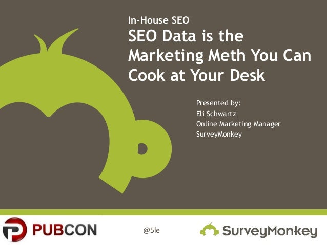 In-House SEO  SEO Data is the Marketing Meth You Can Cook at Your Desk Presented by: Eli Schwartz Online Marketing Manager...
