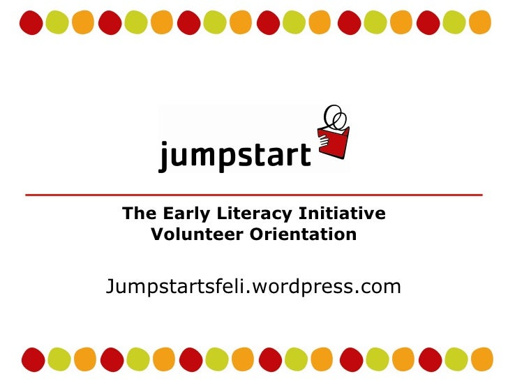 The Early Literacy Initiative Volunteer Orientation Jumpstartsfeli.wordpress.com