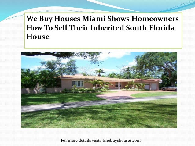 For more details visit: Eliobuyshouses.com We Buy Houses Miami Shows Homeowners How To Sell Their Inherited South Florida ...