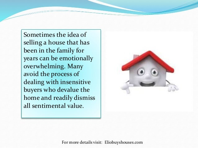 For more details visit: Eliobuyshouses.com Sometimes the idea of selling a house that has been in the family for years can...