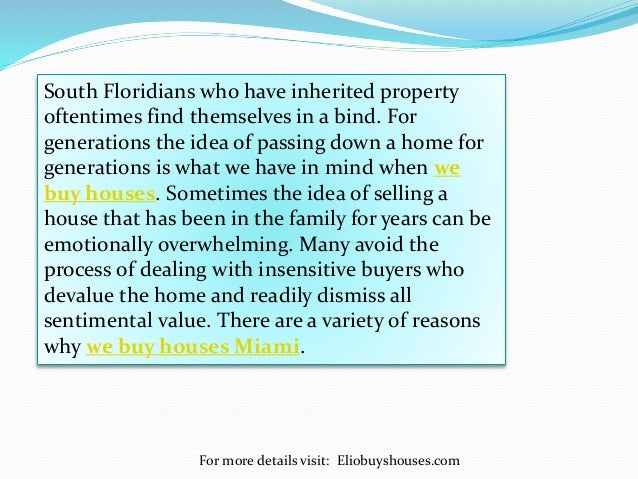For more details visit: Eliobuyshouses.com South Floridians who have inherited property oftentimes find themselves in a bi...