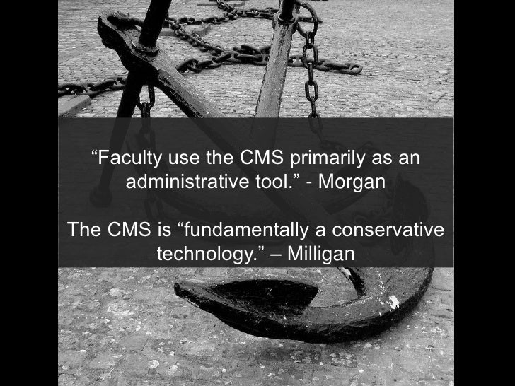 """Faculty use the CMS primarily as an administrative tool."" - Morgan<br />The CMS is ""fundamentally a conservative technolo..."