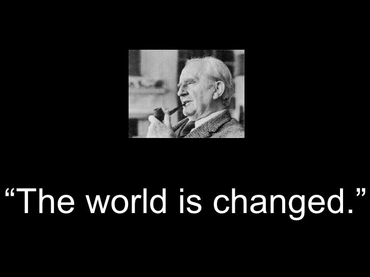 """The world is changed.""<br />"