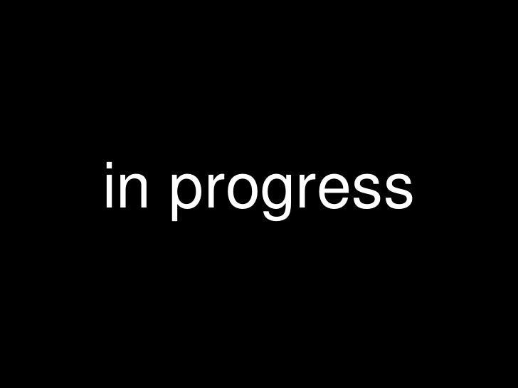 in progress<br />