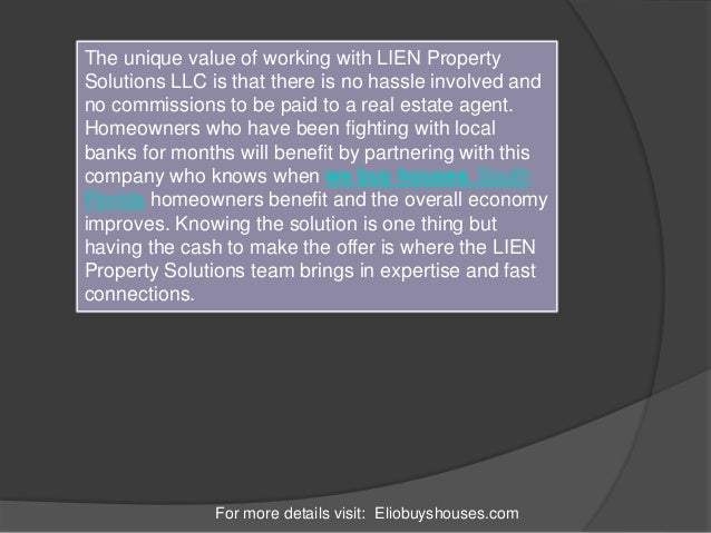 For more details visit: Eliobuyshouses.com The unique value of working with LIEN Property Solutions LLC is that there is n...