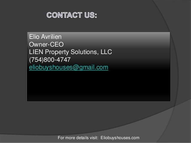For more details visit: Eliobuyshouses.com Elio Avrilien Owner-CEO LIEN Property Solutions, LLC (754)800-4747 eliobuyshous...