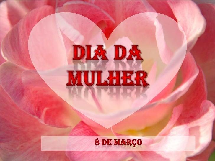 Dia da Mulher <br />8 de Março<br />