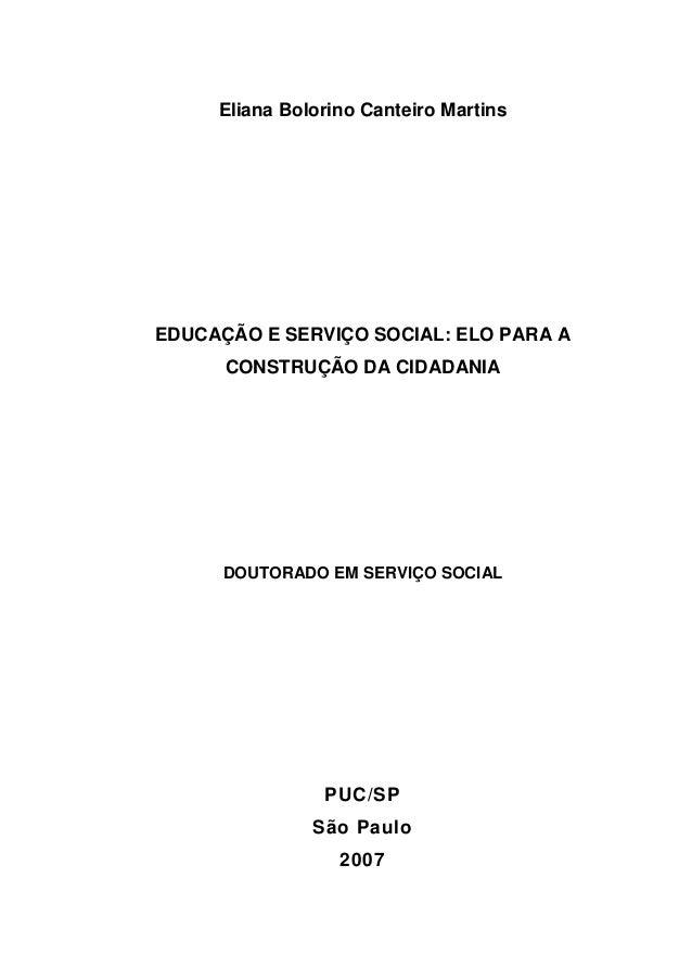 Eliana Bolorino Canteiro Martins EDUCAÇÃO E SERVIÇO SOCIAL: ELO PARA A CONSTRUÇÃO DA CIDADANIA DOUTORADO EM SERVIÇO SOCIAL...