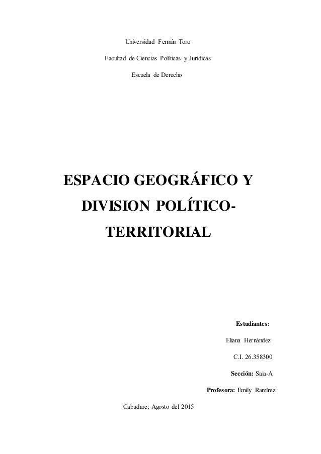Universidad Fermín Toro Facultad de Ciencias Políticas y Jurídicas Escuela de Derecho   ESPACIO GEOGRÁFICO Y DIVISI...