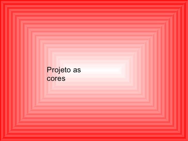 Projeto as   cores