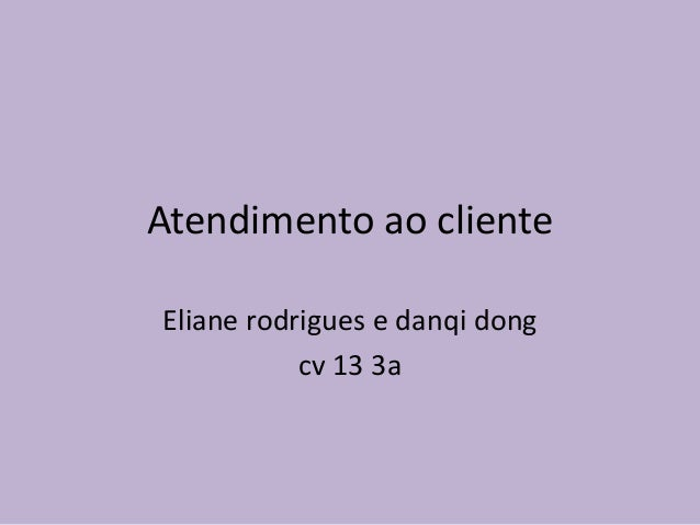 Atendimento ao cliente Eliane rodrigues e danqi dong cv 13 3a