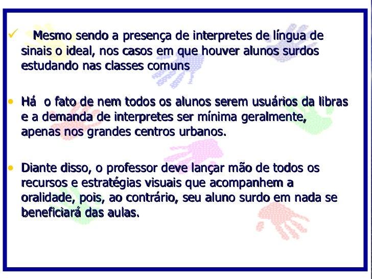  Mesmo sendo a presença de interpretes de língua de   sinais o ideal, nos casos em que houver alunos surdos   estudando n...