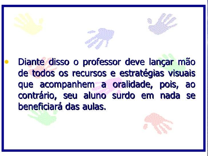 • Diante disso o professor deve lançar mão    de todos os recursos     e estratégias visuais    que acompanhem a         o...