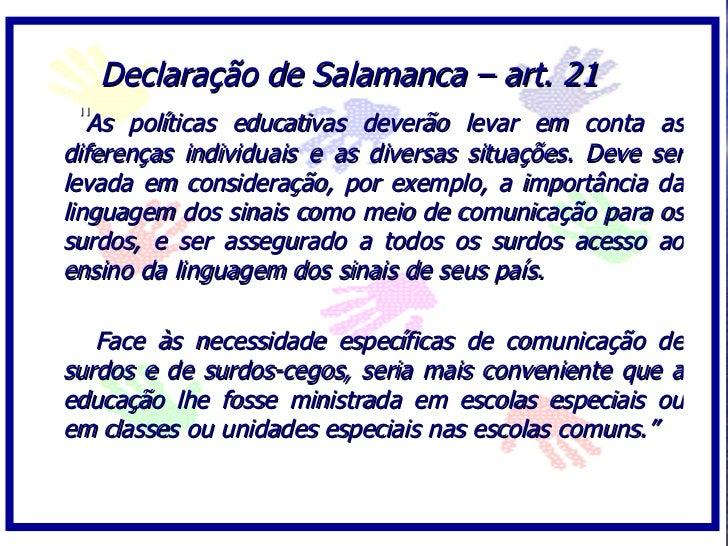 """Declaração de Salamanca – art. 21 """"As   políticas educativas deverão levar em conta as diferenças individuais e as diversa..."""