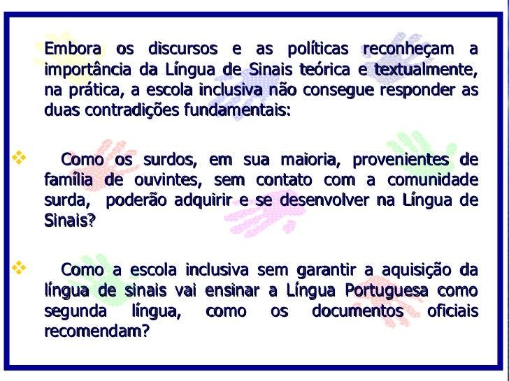 Embora os discursos e as políticas reconheçam a     importância da Língua de Sinais teórica e textualmente,     na prática...