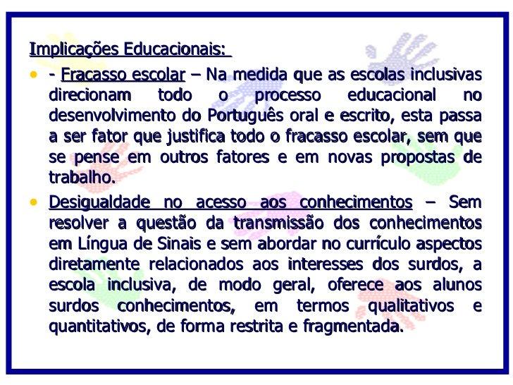 Implicações Educacionais: • - Fracasso escolar – Na medida que as escolas inclusivas   direcionam     todo     o    proces...