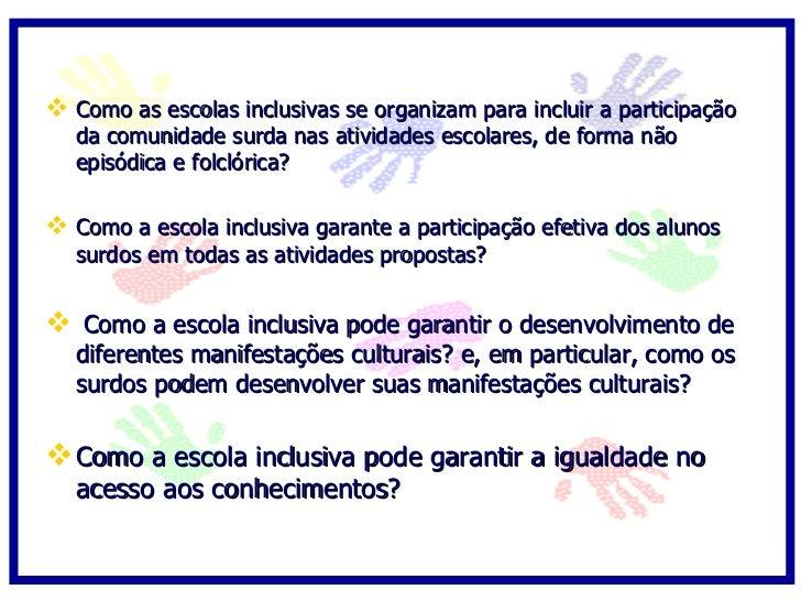 Como as escolas inclusivas se organizam para incluir a participação   da comunidade surda nas atividades escolares, de f...
