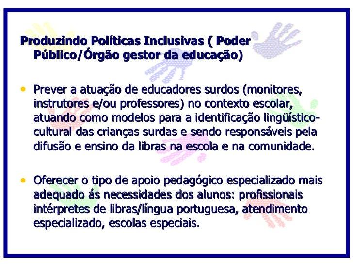 c) Desenvolvendo Práticas Inclusivas ( Professores   e Equipe técnico-pedagógica)  • Utilizar a língua de sinais na mediaç...