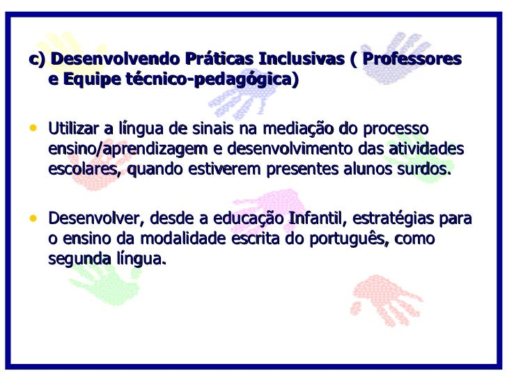 c) Desenvolvendo Práticas Inclusivas ( Professores   e Equipe técnico-pedagógica) • Introduzir métodos e estratégias visua...
