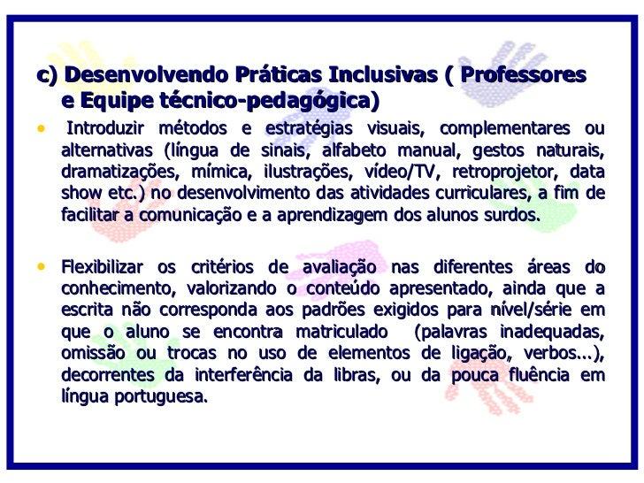 c) Desenvolvendo Práticas Inclusivas ( Professores   e Equipe técnico-pedagógica) • Utilizar estratégias de avaliação que ...