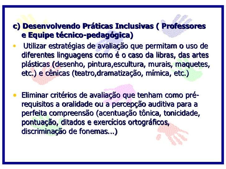 c) Desenvolvendo Práticas Inclusivas ( Professores   e Equipe técnico-pedagógica) • Planejar atividades com diferentes gra...