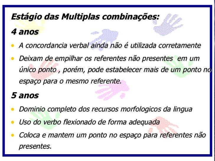 Estágio das Multiplas combinações: 4 anos • A concordancia verbal ainda não é utilizada corretamente • Deixam de empilhar ...