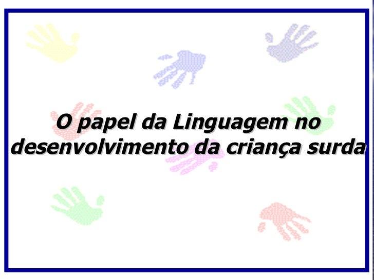 O papel da Linguagem no desenvolvimento da criança surda