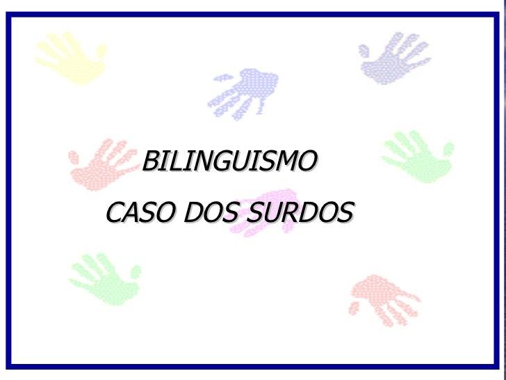 BILINGUISMO CASO DOS SURDOS
