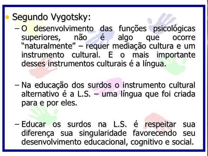 • Segundo Vygotsky:   – O desenvolvimento das funções psicológicas     superiores,   não    é    algo      que   ocorre   ...