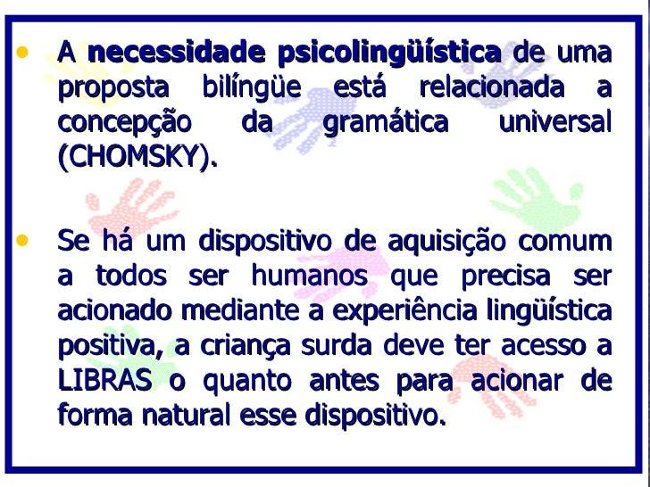 • A necessidade psicolingüística de uma   proposta bilíngüe está relacionada a   concepção    da   gramática   universal  ...