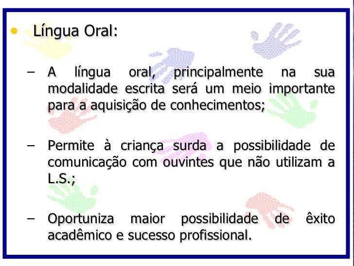 • Língua Oral:    – A língua oral, principalmente na sua     modalidade escrita será um meio importante     para a aquisiç...