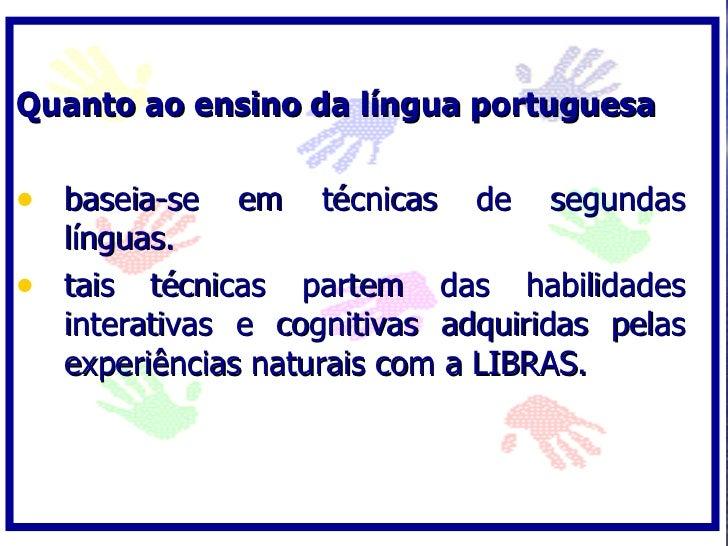 Quanto ao ensino da língua portuguesa  • baseia-se em técnicas de segundas   línguas. • tais técnicas partem das habilidad...