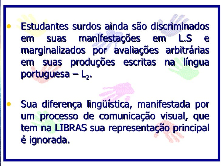 • Estudantes surdos ainda são discriminados    em suas manifestações em L.S e    marginalizados por avaliações arbitrárias...