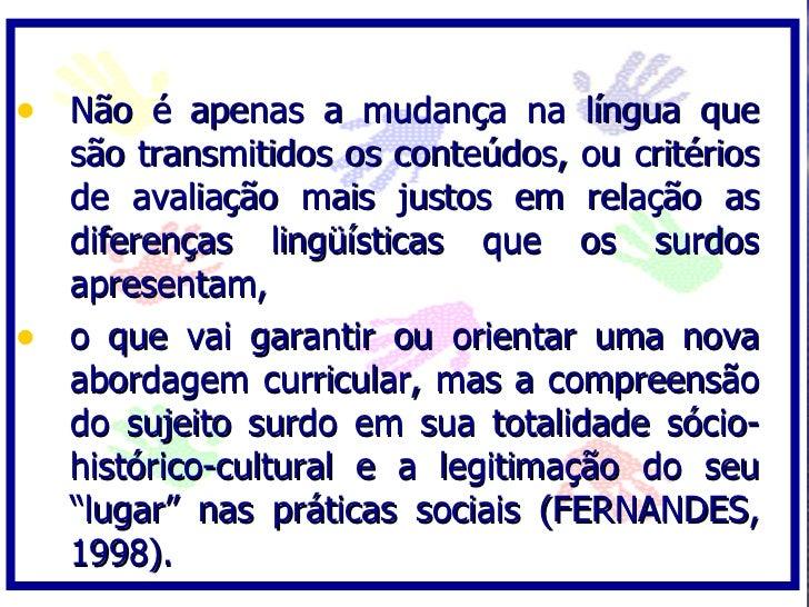 • Não é apenas a mudança na língua que   são transmitidos os conteúdos, ou critérios   de avaliação mais justos em relação...