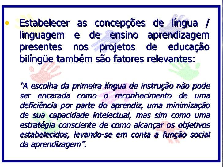 • Estabelecer as concepções de língua /   linguagem e de ensino aprendizagem   presentes nos projetos de educação   bilíng...