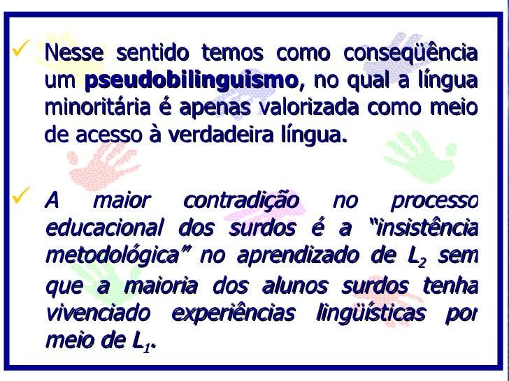  Nesse sentido temos como conseqüência   um pseudobilinguismo, no qual a língua   minoritária é apenas valorizada como me...