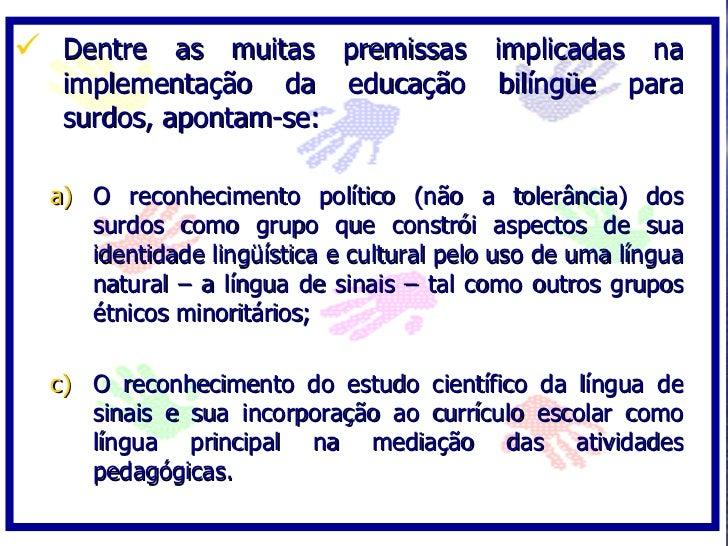 Dentre as muitas premissas implicadas na    implementação da educação               bilíngüe    para    surdos, apontam-...